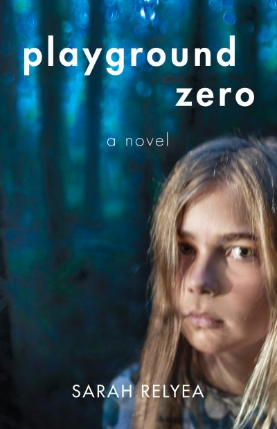 Playground Zero: coming-of-age fiction by Sarah Relyea